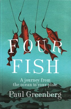 Four Fish: A journey from the Ocean to Your Plate by Paul Greenberg